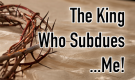 The King Who Subdues...Me!