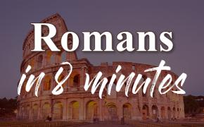 Romans in 8 Minutes