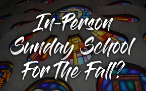 In-Person Sunday School For The Fall?