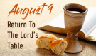 August 9 - Return To The Lord's Table