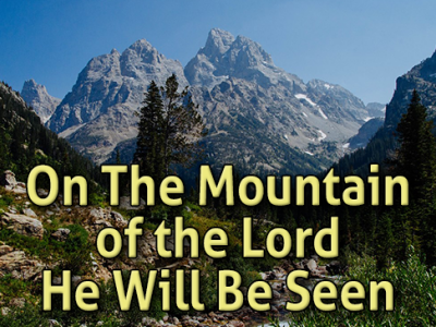 On The Mount of the Lord He Will Be Seen