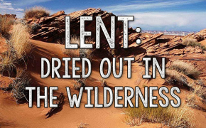 Lent: Dried Out in the Wilderness