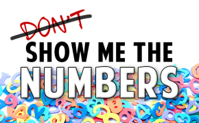 """""""Don't"""" Show Me the Numbers"""