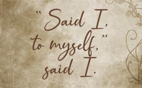 """Said I, to myself,"" said I."