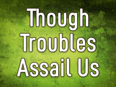 Though Troubles Assail Us